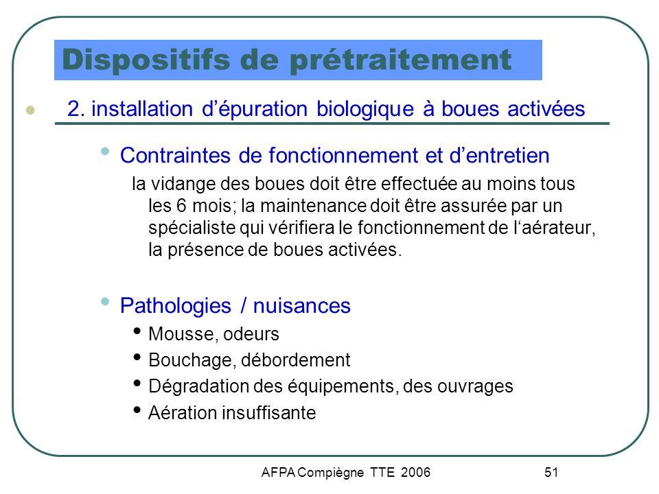 AFPA Compiègne TTE 2006 51 Dispositifs de prétraitement 2. installation dépuration biologique à boues activées Contraintes de fonctionnement et dentre