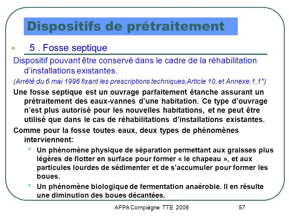 AFPA Compiègne TTE 2006 57 Dispositifs de prétraitement 5. Fosse septique Dispositif pouvant être conservé dans le cadre de la réhabilitation dinstall