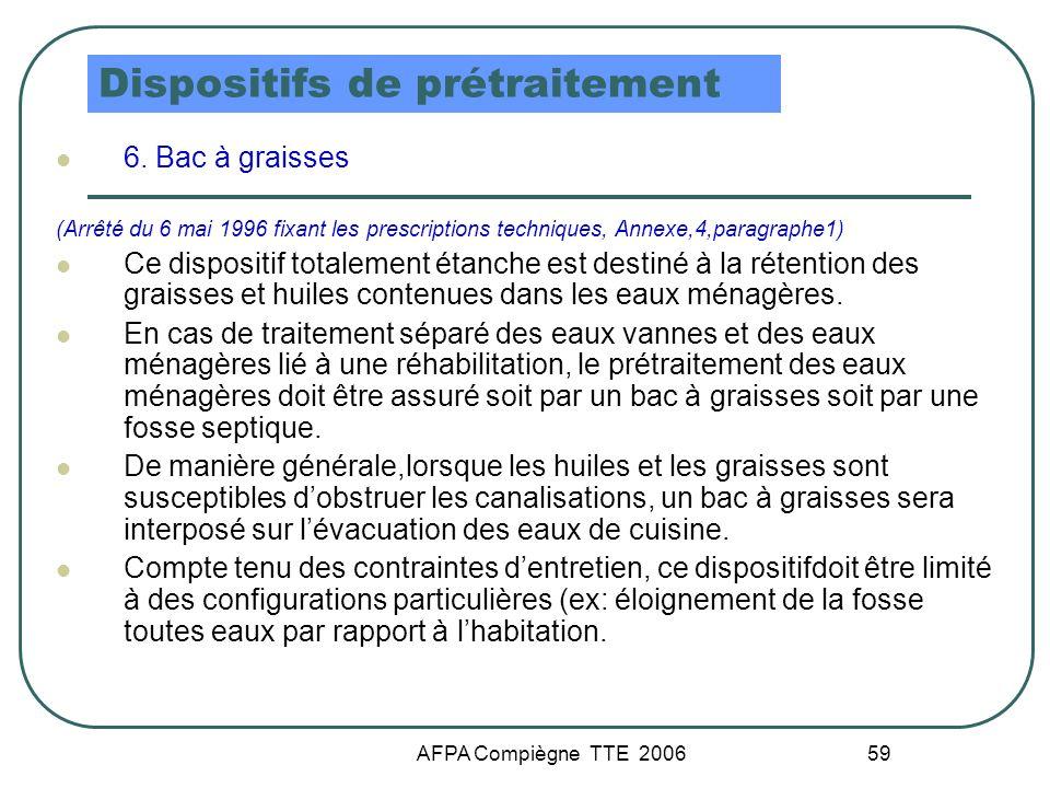AFPA Compiègne TTE 2006 59 Dispositifs de prétraitement 6. Bac à graisses (Arrêté du 6 mai 1996 fixant les prescriptions techniques, Annexe,4,paragrap