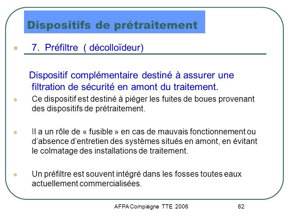AFPA Compiègne TTE 2006 62 Dispositifs de prétraitement 7. Préfiltre ( décolloïdeur) Dispositif complémentaire destiné à assurer une filtration de séc