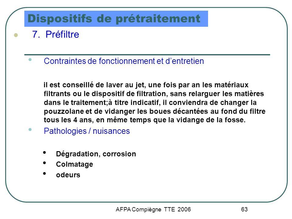AFPA Compiègne TTE 2006 63 Dispositifs de prétraitement 7. Préfiltre Contraintes de fonctionnement et dentretien il est conseillé de laver au jet, une