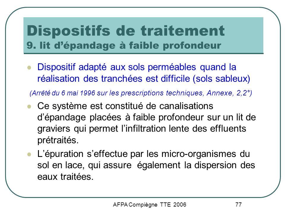 AFPA Compiègne TTE 2006 77 Dispositifs de traitement 9. lit dépandage à faible profondeur Dispositif adapté aux sols perméables quand la réalisation d