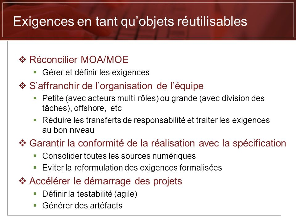 Réconcilier MOA/MOE Gérer et définir les exigences Saffranchir de lorganisation de léquipe Petite (avec acteurs multi-rôles) ou grande (avec division