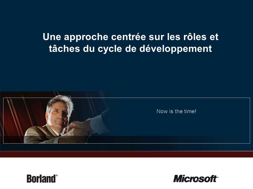 Une approche centrée sur les rôles et tâches du cycle de développement Now is the time!