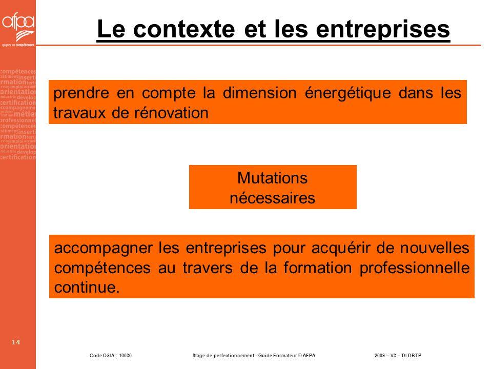 Code OSIA : 10030 Stage de perfectionnement - Guide Formateur © AFPA 2009 – V3 – DI DBTP. 14 Le contexte et les entreprises accompagner les entreprise