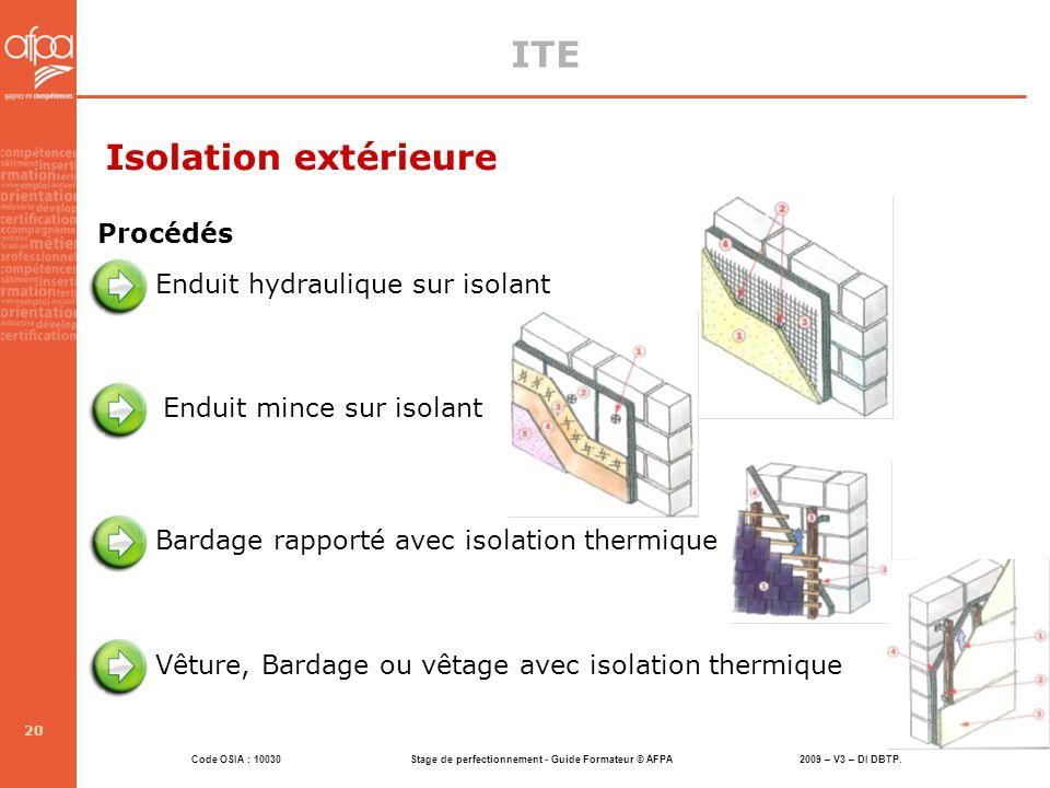 Code OSIA : 10030 Stage de perfectionnement - Guide Formateur © AFPA 2009 – V3 – DI DBTP. 20 ITE Isolation extérieure Procédés Enduit hydraulique sur