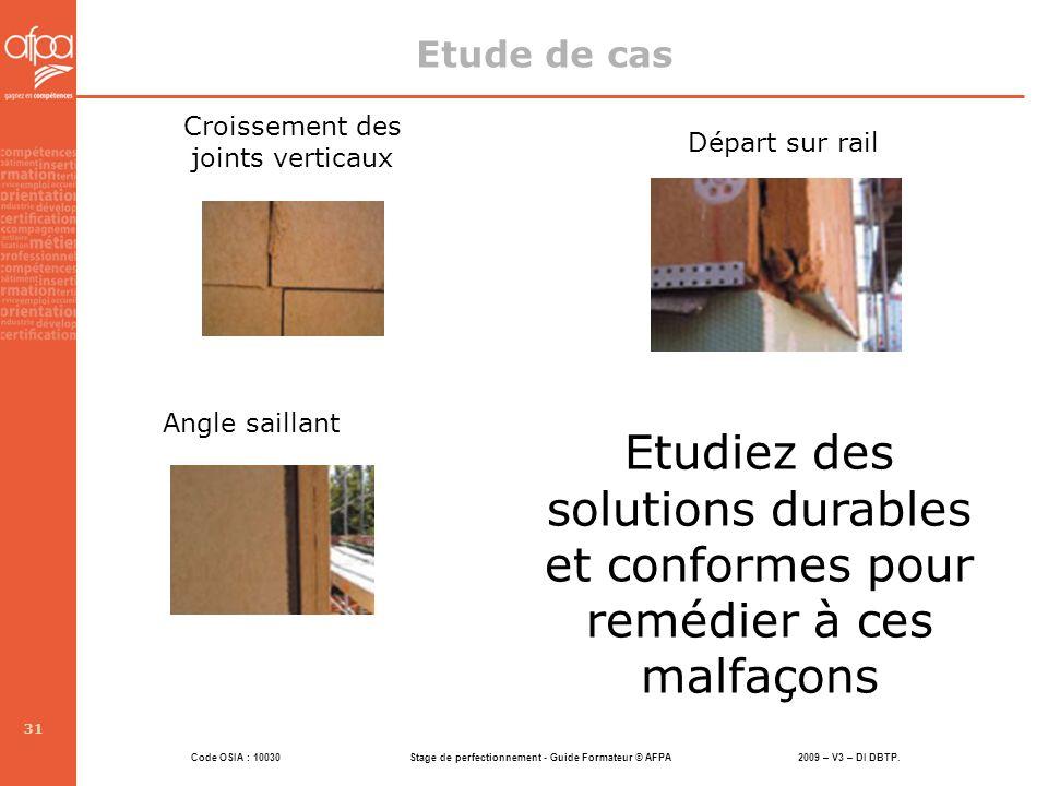 Code OSIA : 10030 Stage de perfectionnement - Guide Formateur © AFPA 2009 – V3 – DI DBTP. 31 Départ sur rail Croissement des joints verticaux Angle sa