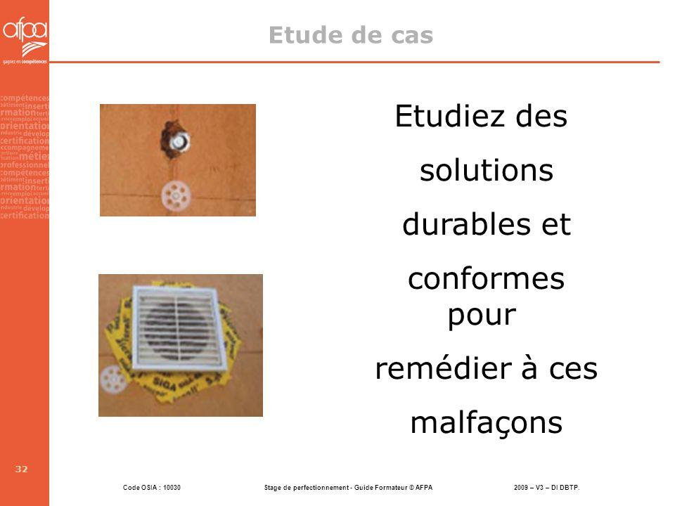 Code OSIA : 10030 Stage de perfectionnement - Guide Formateur © AFPA 2009 – V3 – DI DBTP. 32 Etudiez des solutions durables et conformes pour remédier