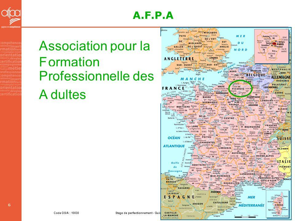 Code OSIA : 10030 Stage de perfectionnement - Guide Formateur © AFPA 2009 – V3 – DI DBTP. 6 A.F.P.A A ssociation pour laA ormationF rofessionnelle des