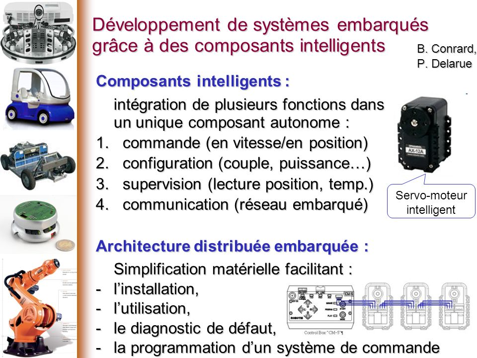 Développement de systèmes embarqués grâce à des composants intelligents B. Conrard, P. Delarue Servo-moteur intelligent Composants intelligents : inté