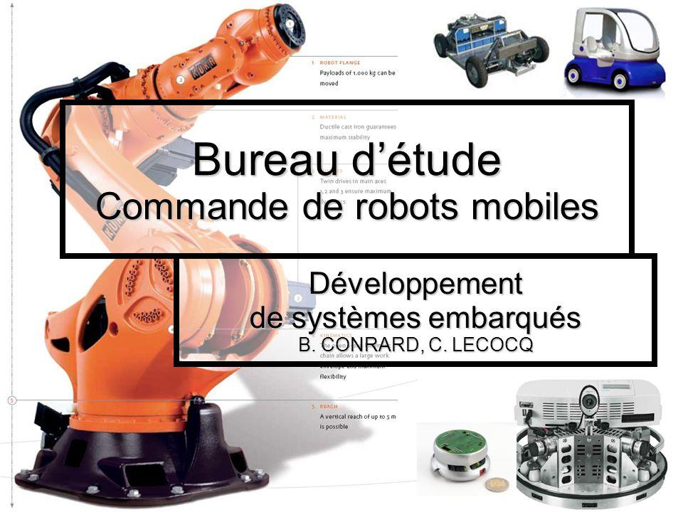 Bureau détude Commande de robots mobiles Développement de systèmes embarqués B. CONRARD, C. LECOCQ