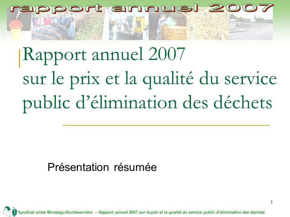 1 Syndicat mixte Montaigu-Rocheservière – Rapport annuel 2007 sur le prix et la qualité du service public délimination des déchets Rapport annuel 2007 sur le prix et la qualité du service public délimination des déchets Présentation résumée