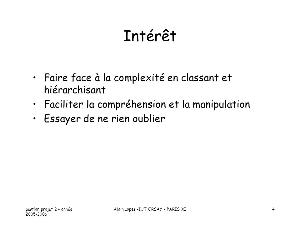 gestion projet 2 - année 2005-2006 Alain Lopes -IUT ORSAY - PARIS XI5 Intérêt Aborder le projet en termes dunités de fabrication Affecter des activités aux acteurs Ordonnancer Permettre un suivi efficace lors de lexécution