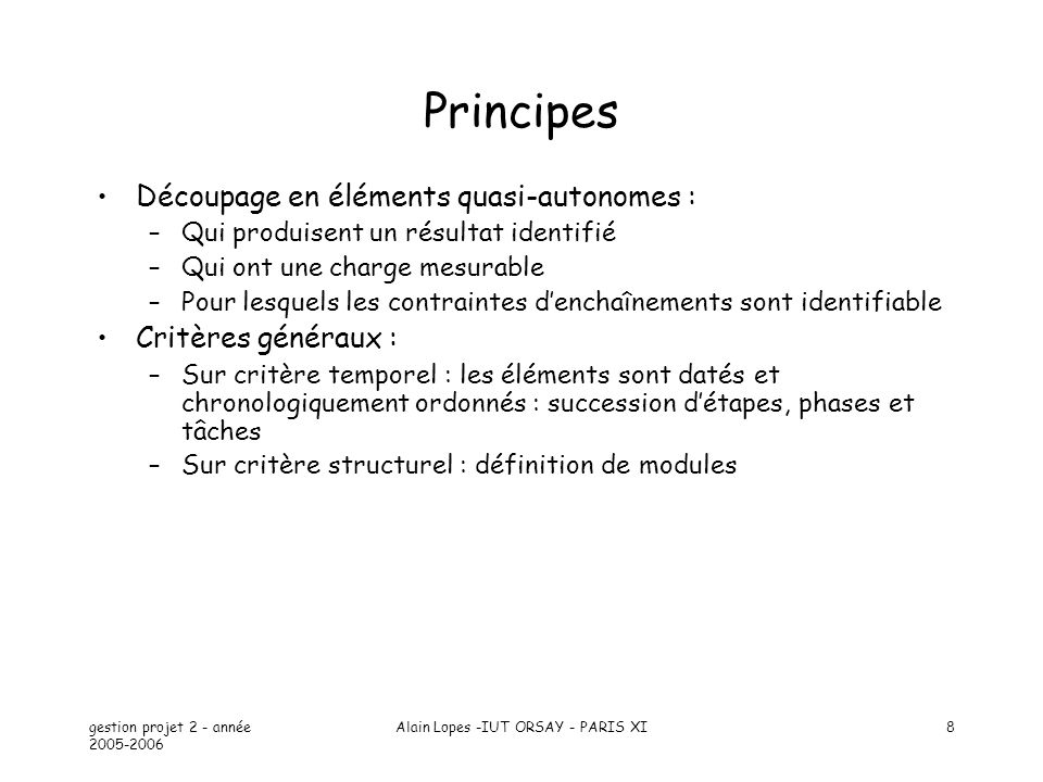 gestion projet 2 - année 2005-2006 Alain Lopes -IUT ORSAY - PARIS XI9 Les étapes d un projet Phase préparatoire : permet de prendre conscience du projet Phase de réalisation : phase opérationnelle de création de l ouvrage Phase de fin de projet : mise en production de l ouvrage 3C Cadrer / Conduire / Conclure