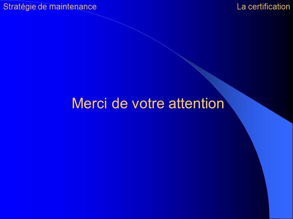 Stratégie de maintenanceLa certification Merci de votre attention