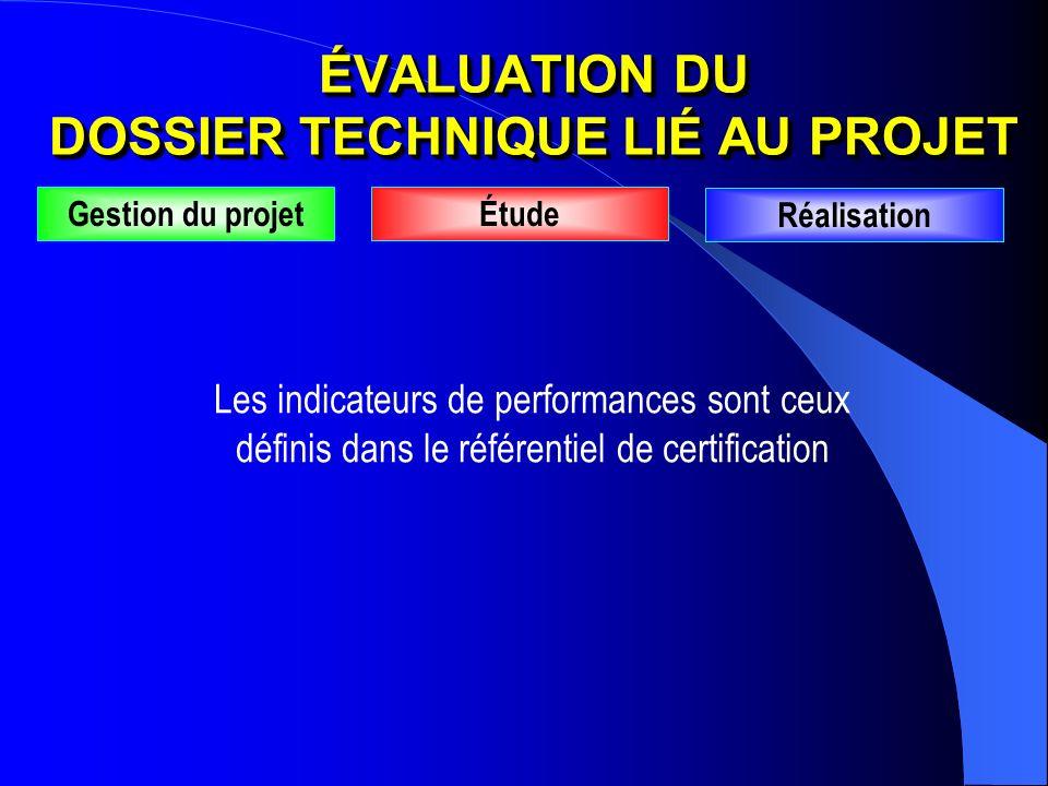 ÉVALUATION DU DOSSIER TECHNIQUE LIÉ AU PROJET Gestion du projetÉtude Réalisation Les indicateurs de performances sont ceux définis dans le référentiel