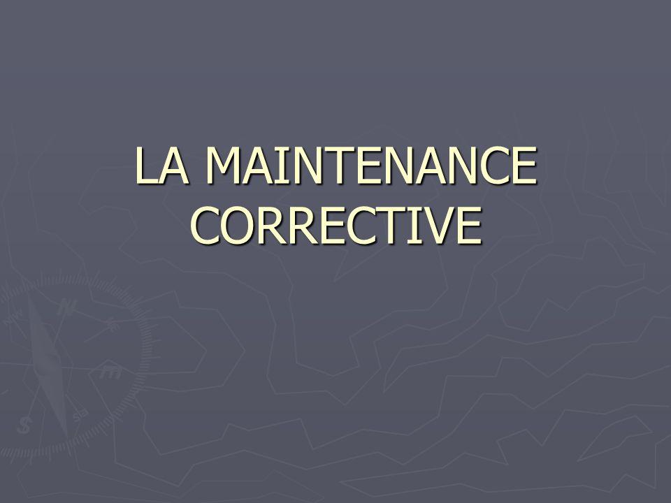 LA MAINTENANCE CORRECTIVE