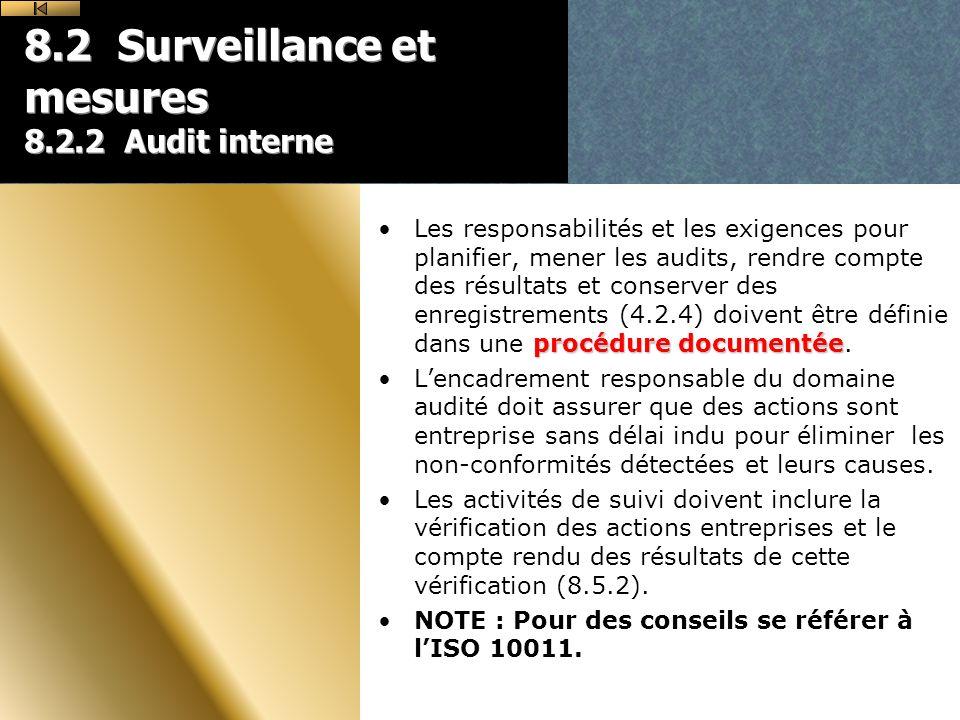 8.2 Surveillance et mesures 8.2.2 Audit interne procédure documentéeLes responsabilités et les exigences pour planifier, mener les audits, rendre compte des résultats et conserver des enregistrements (4.2.4) doivent être définie dans une procédure documentée.