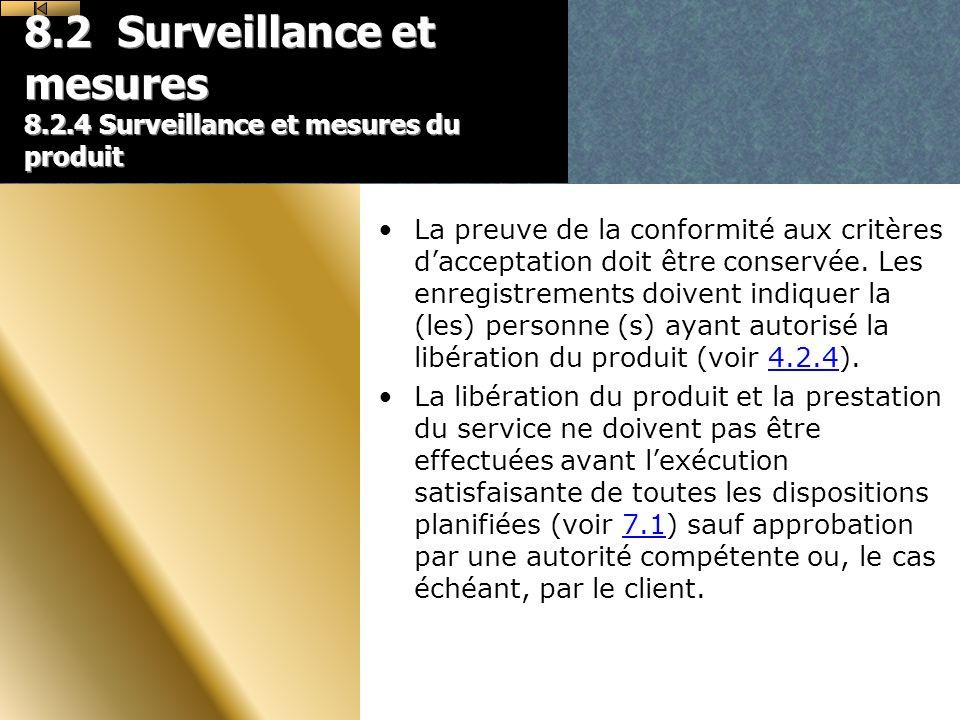 8.2 Surveillance et mesures 8.2.4 Surveillance et mesures du produit La preuve de la conformité aux critères dacceptation doit être conservée.
