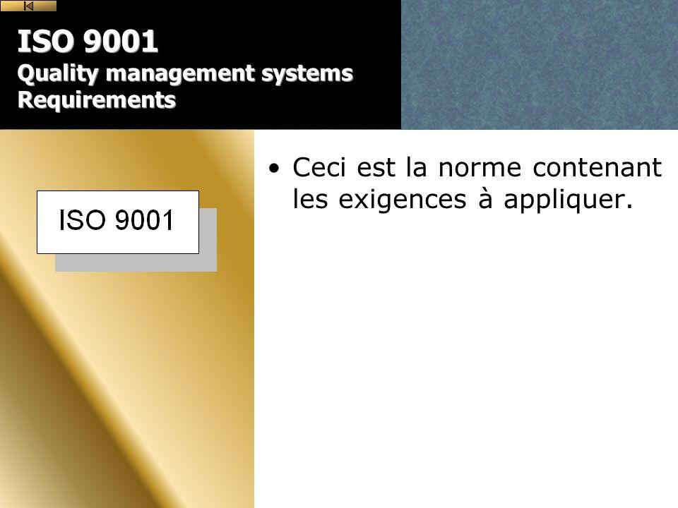 ISO 9001 Quality management systems Requirements Ceci est la norme contenant les exigences à appliquer.