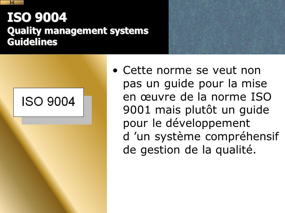 ISO 9004 Quality management systems Guidelines Cette norme se veut non pas un guide pour la mise en œuvre de la norme ISO 9001 mais plutôt un guide pour le développement d un système compréhensif de gestion de la qualité.