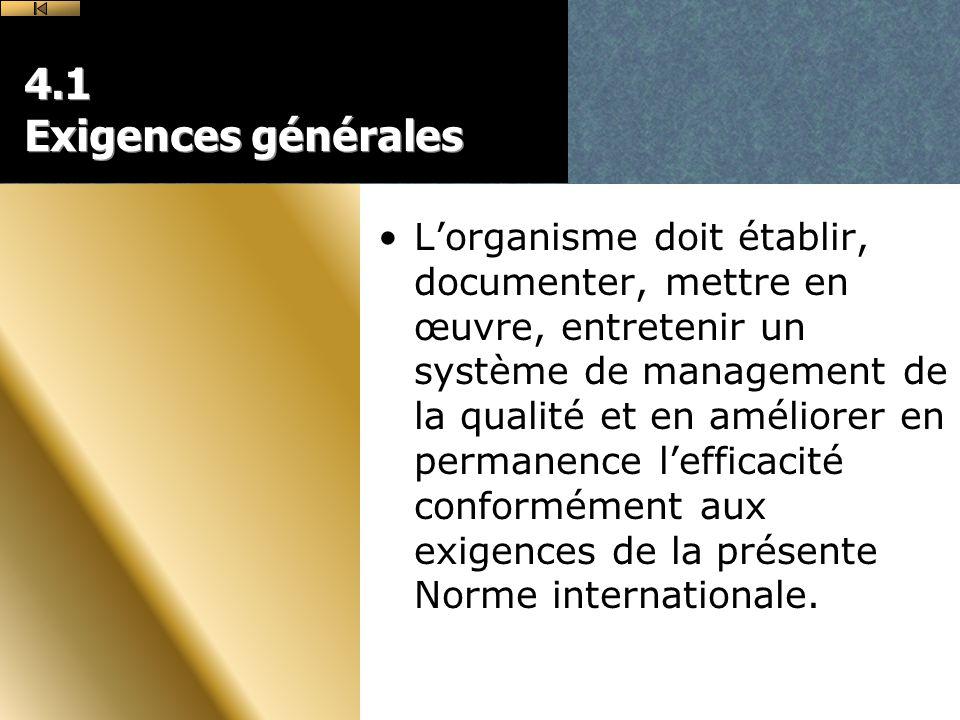 4.1 Exigences générales Lorganisme doit établir, documenter, mettre en œuvre, entretenir un système de management de la qualité et en améliorer en permanence lefficacité conformément aux exigences de la présente Norme internationale.