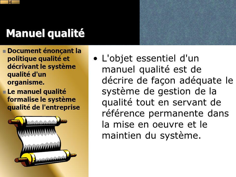 Manuel qualité L objet essentiel d un manuel qualité est de décrire de façon adéquate le système de gestion de la qualité tout en servant de référence permanente dans la mise en oeuvre et le maintien du système.