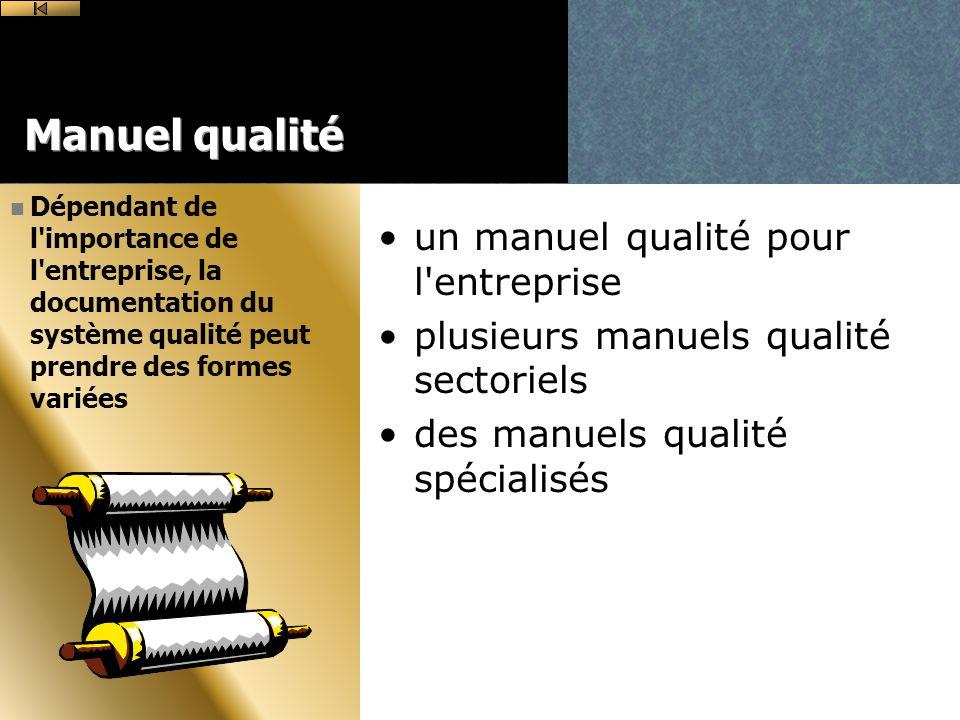 Manuel qualité un manuel qualité pour l entreprise plusieurs manuels qualité sectoriels des manuels qualité spécialisés n Dépendant de l importance de l entreprise, la documentation du système qualité peut prendre des formes variées