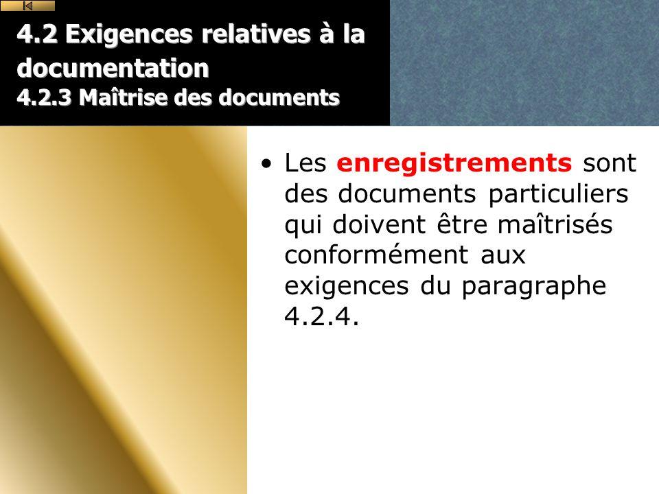 4.2 Exigences relatives à la documentation 4.2.3 Maîtrise des documents Les enregistrements sont des documents particuliers qui doivent être maîtrisés conformément aux exigences du paragraphe 4.2.4.
