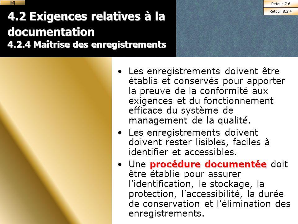 4.2 Exigences relatives à la documentation 4.2.4 Maîtrise des enregistrements Les enregistrements doivent être établis et conservés pour apporter la preuve de la conformité aux exigences et du fonctionnement efficace du système de management de la qualité.