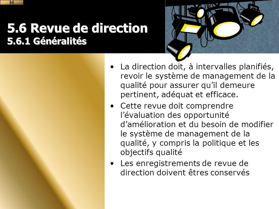 5.6 Revue de direction 5.6.1 Généralités La direction doit, à intervalles planifiés, revoir le système de management de la qualité pour assurer quil demeure pertinent, adéquat et efficace.