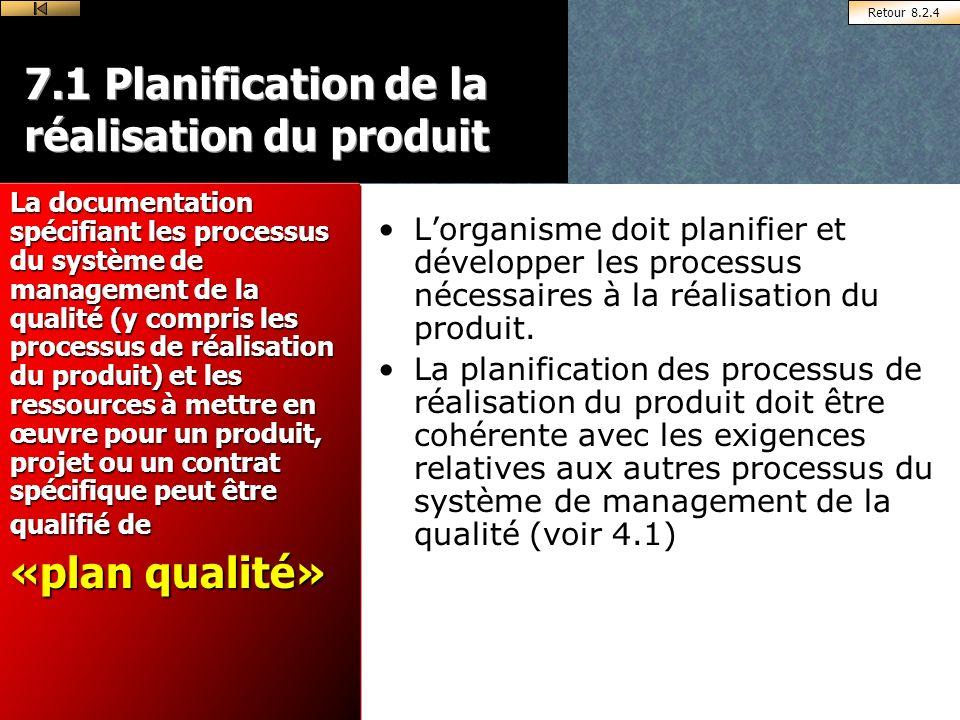 7.1 Planification de la réalisation du produit Lorganisme doit planifier et développer les processus nécessaires à la réalisation du produit.