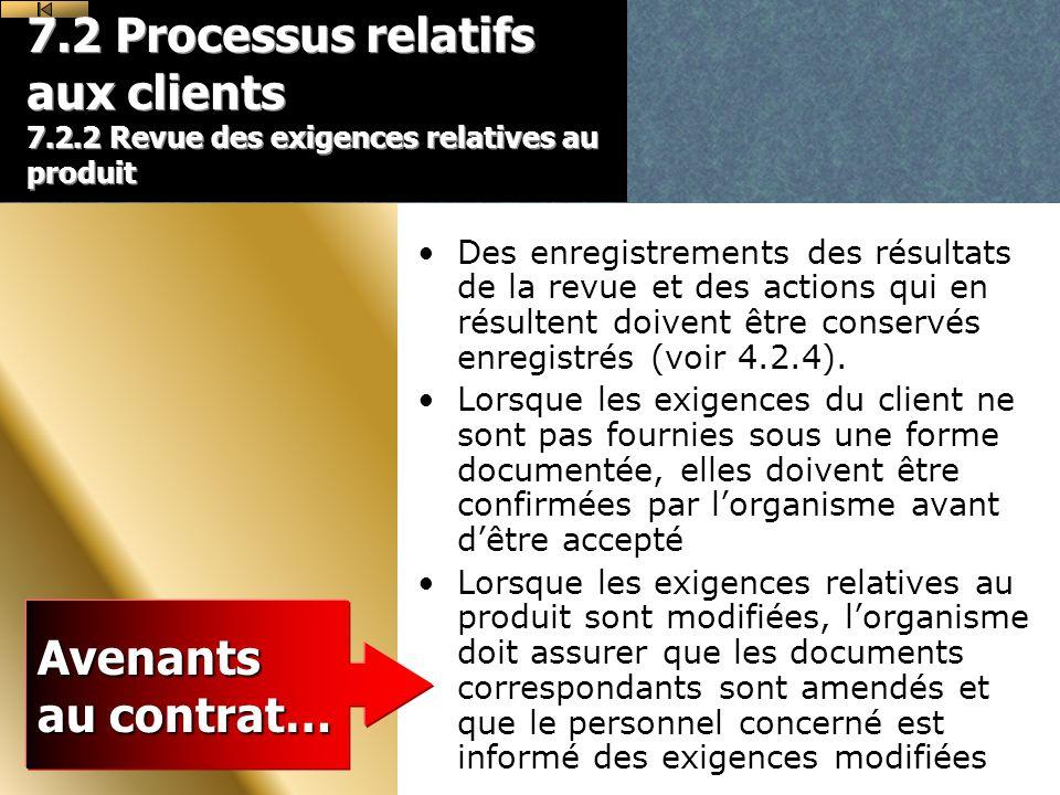 7.2 Processus relatifs aux clients 7.2.2 Revue des exigences relatives au produit Des enregistrements des résultats de la revue et des actions qui en résultent doivent être conservés enregistrés (voir 4.2.4).