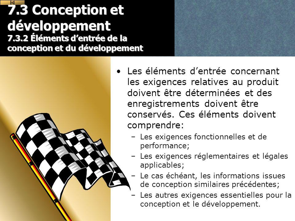7.3 Conception et développement 7.3.2 Éléments dentrée de la conception et du développement Les éléments dentrée concernant les exigences relatives au produit doivent être déterminées et des enregistrements doivent être conservés.