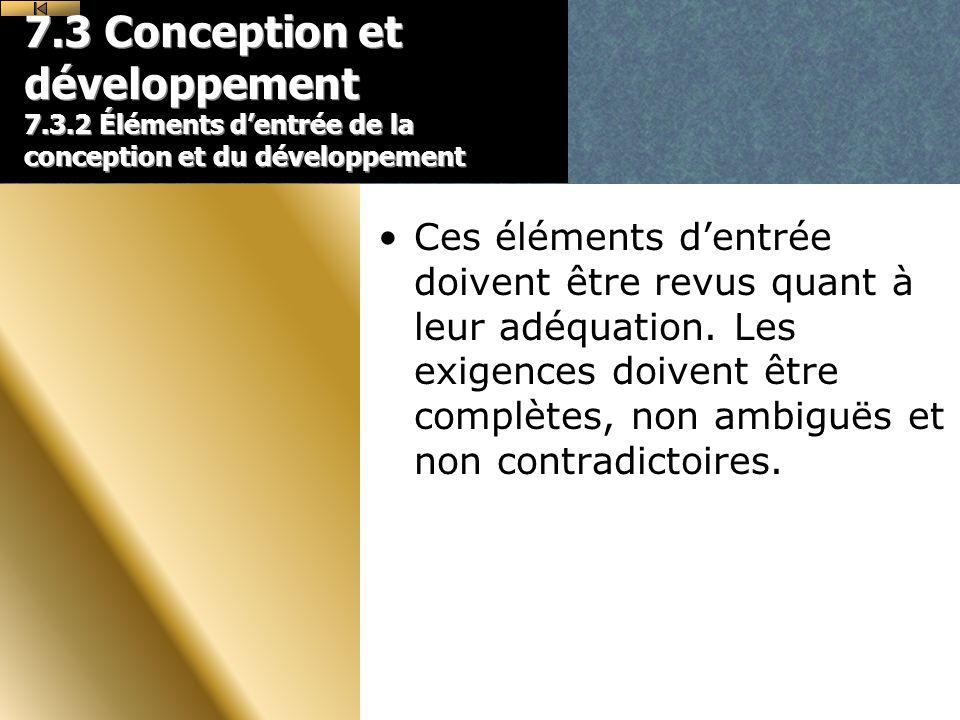 7.3 Conception et développement 7.3.2 Éléments dentrée de la conception et du développement Ces éléments dentrée doivent être revus quant à leur adéquation.