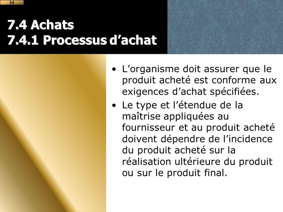 7.4 Achats 7.4.1 Processus dachat Lorganisme doit assurer que le produit acheté est conforme aux exigences dachat spécifiées.