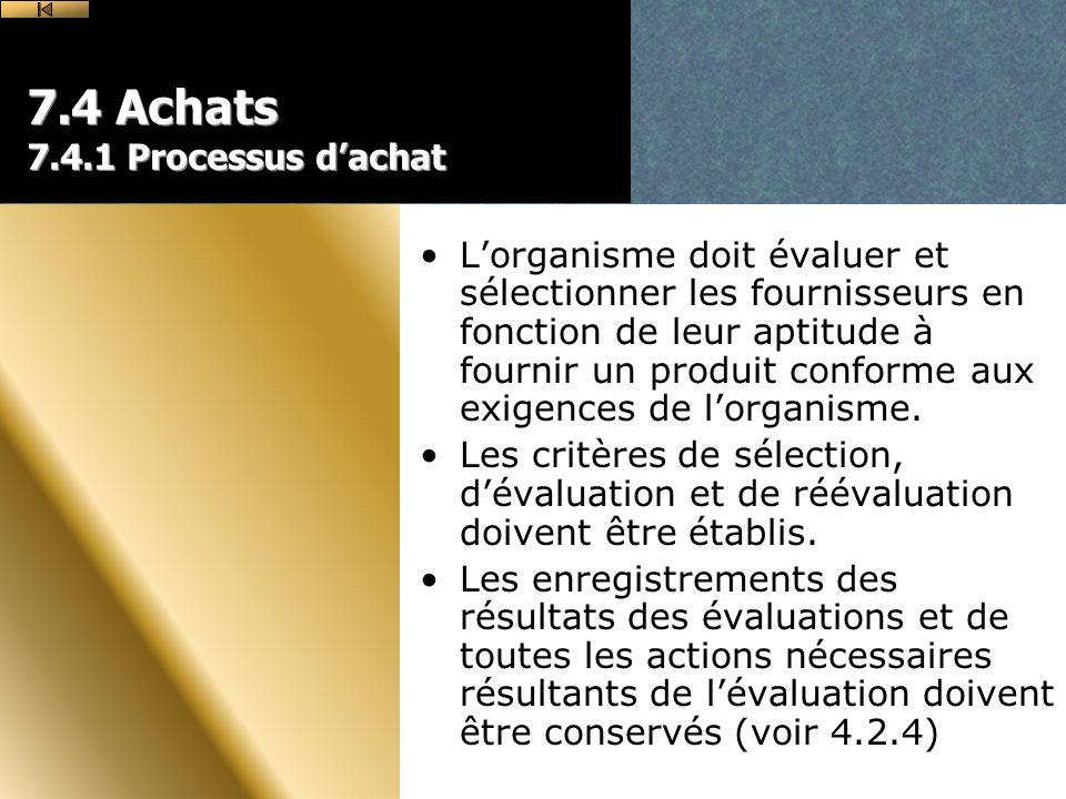7.4 Achats 7.4.1 Processus dachat Lorganisme doit évaluer et sélectionner les fournisseurs en fonction de leur aptitude à fournir un produit conforme aux exigences de lorganisme.
