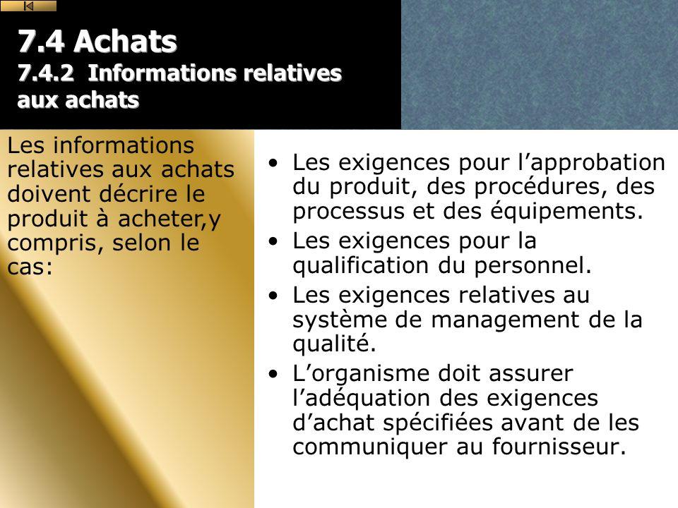7.4 Achats 7.4.2 Informations relatives aux achats Les exigences pour lapprobation du produit, des procédures, des processus et des équipements.