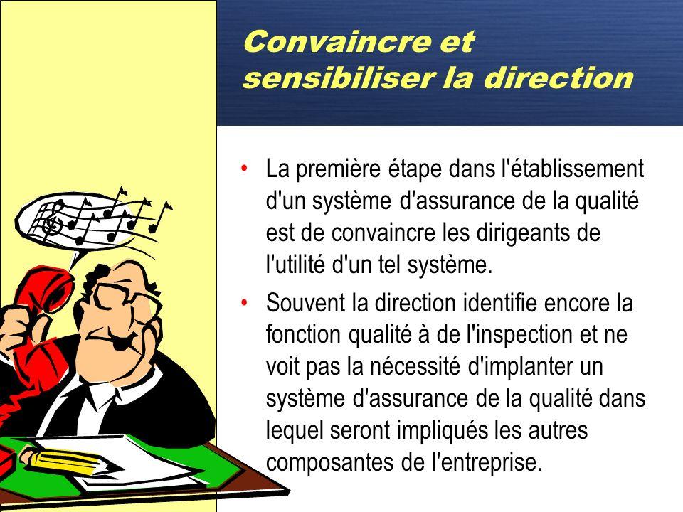 D Convaincre et sensibiliser la direction La première étape dans l établissement d un système d assurance de la qualité est de convaincre les dirigeants de l utilité d un tel système.