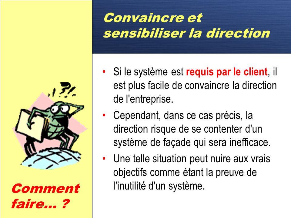 D Convaincre et sensibiliser la direction La première étape dans l'établissement d'un système d'assurance de la qualité est de convaincre les dirigean