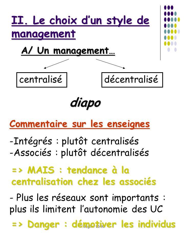 V.Baglin - 05/06 II. Le choix dun style de management centralisédécentralisé diapo Commentaire sur les enseignes - Plus les réseaux sont importants :
