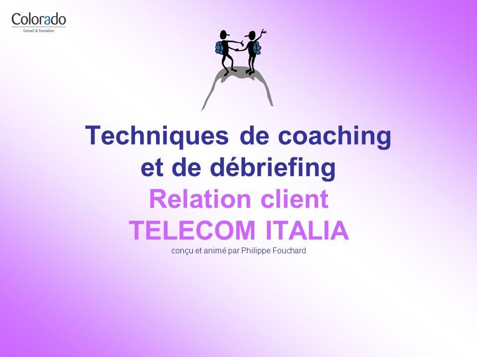 Techniques de coaching et de débriefing Relation client TELECOM ITALIA conçu et animé par Philippe Fouchard