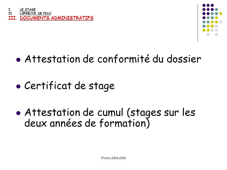 Promo 2004-2006 Attestation de conformité du dossier Certificat de stage Attestation de cumul (stages sur les deux années de formation) I.LE STAGE II.