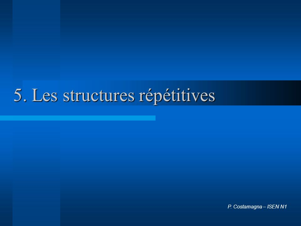 5. Les structures répétitives P. Costamagna – ISEN N1