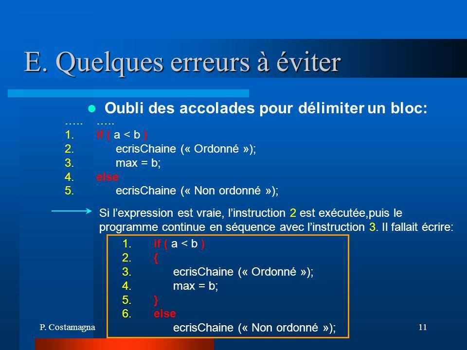 P. Costamagna11 E. Quelques erreurs à éviter Si lexpression est vraie, linstruction 2 est exécutée,puis le programme continue en séquence avec linstru