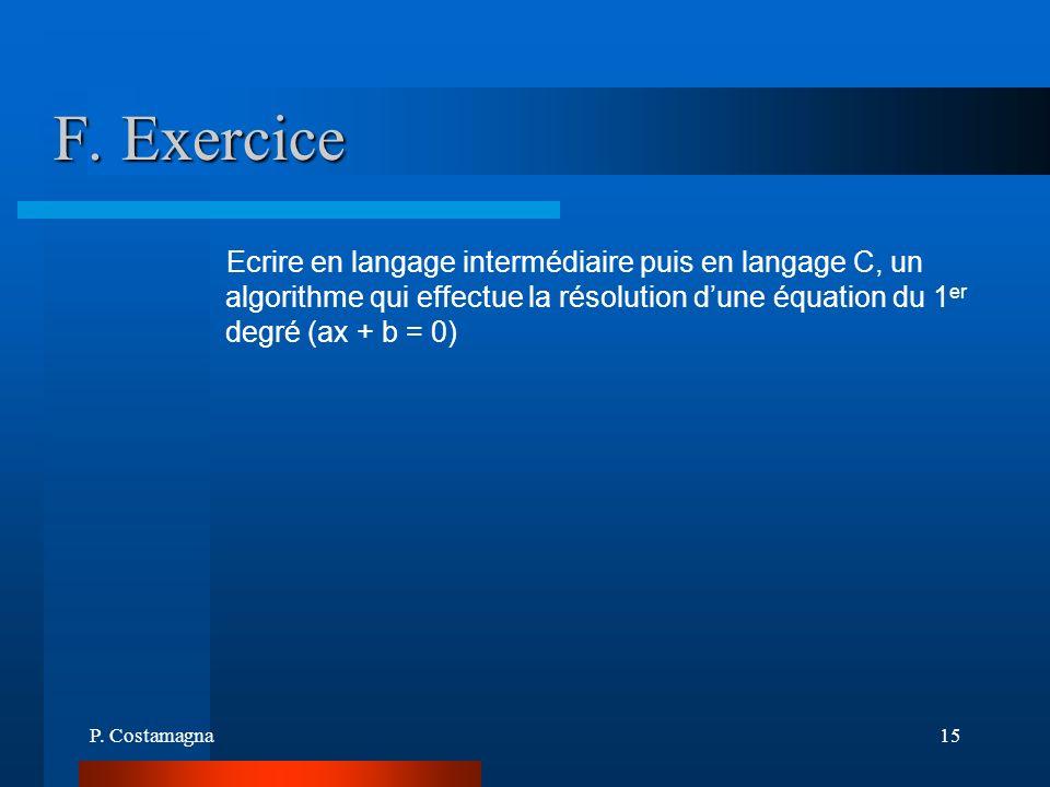 P. Costamagna15 F. Exercice Ecrire en langage intermédiaire puis en langage C, un algorithme qui effectue la résolution dune équation du 1 er degré (a