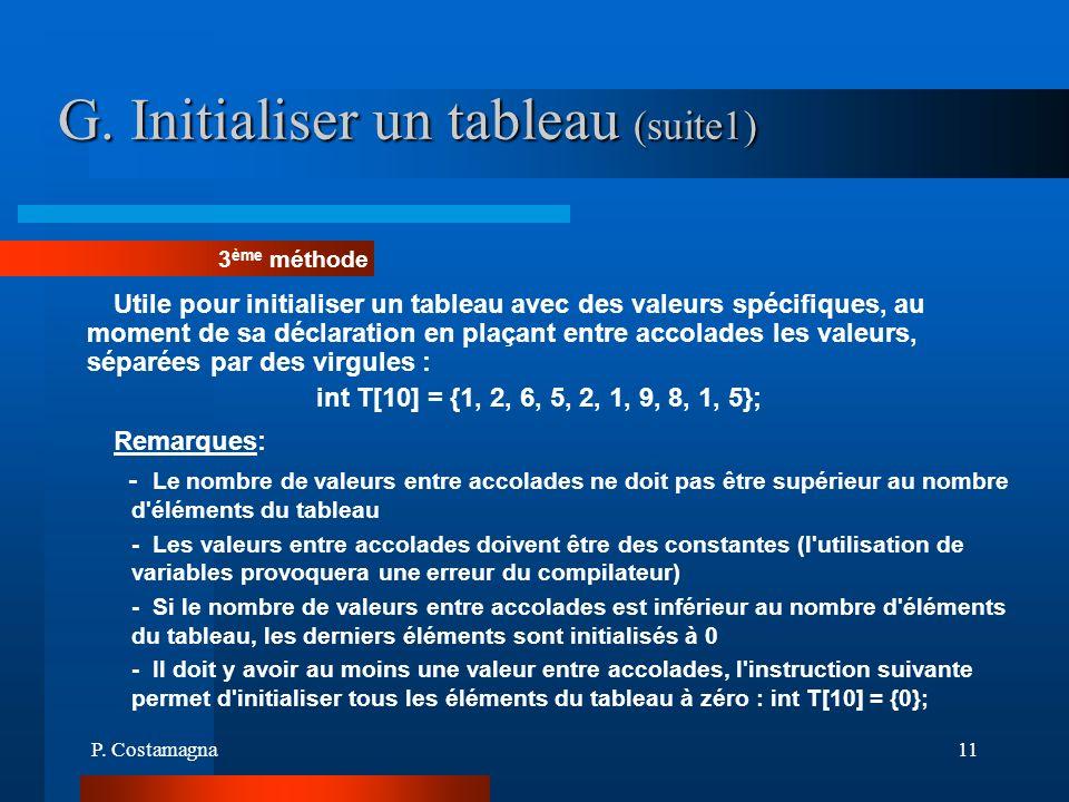 P. Costamagna11 G. Initialiser un tableau (suite1) Utile pour initialiser un tableau avec des valeurs spécifiques, au moment de sa déclaration en plaç
