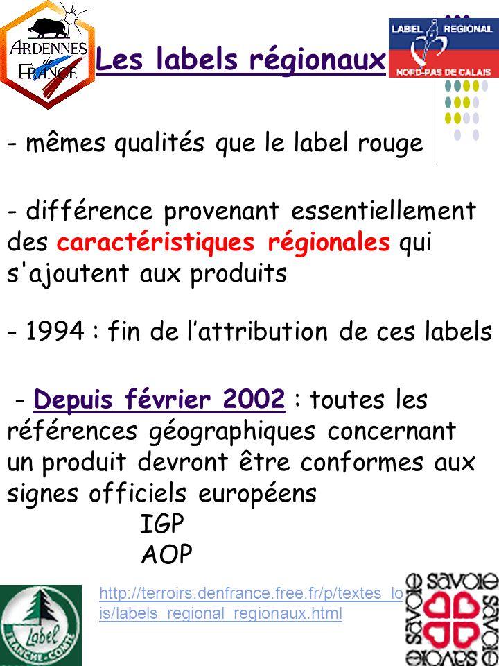 Les labels régionaux http://terroirs.denfrance.free.fr/p/textes_lo is/labels_regional_regionaux.html - mêmes qualités que le label rouge - différence