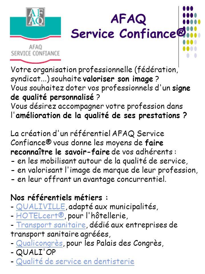 AFAQ Service Confiance® Votre organisation professionnelle (fédération, syndicat...) souhaite valoriser son image ? Vous souhaitez doter vos professio