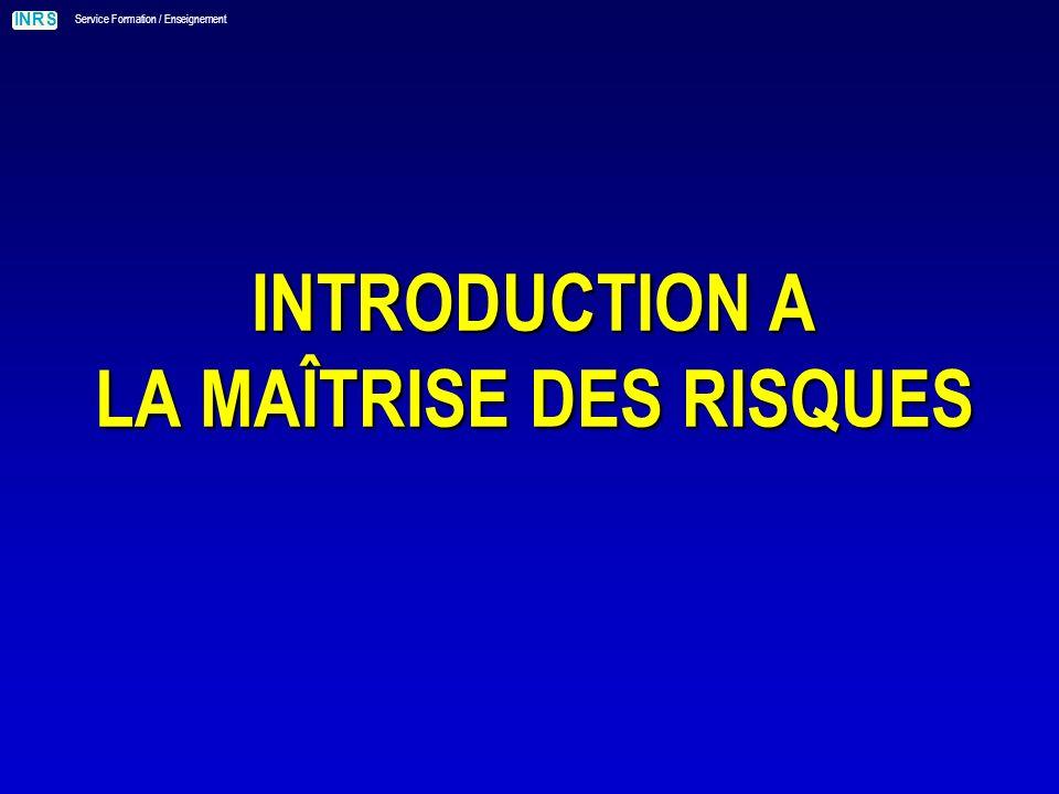 INRS Service Formation / Enseignement INTRODUCTION A LA MAÎTRISE DES RISQUES
